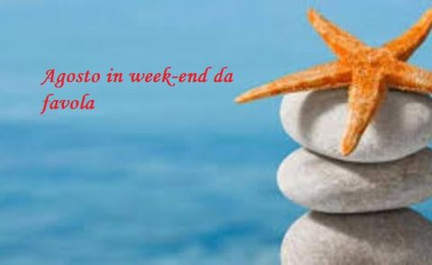 AGOSTO IN WEEK-END da FAVOLA!